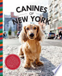 Canines Of New York : a visual celebration of the vibrant...