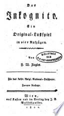 Das Inkognito  Ein Original Lustspiel in vier Aufz