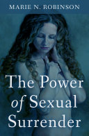The Power Of Sexual Surrender : a classic guide to female sexuality...