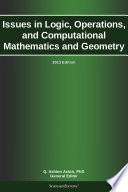 Issues In Logic Operations And Computational Mathematics And Geometry 2013 Edition