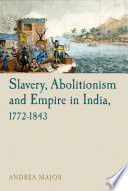 Slavery  Abolitionism and Empire in India  1772 1843