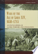 Wars of the Age of Louis XIV  1650 1715  An Encyclopedia of Global Warfare and Civilization