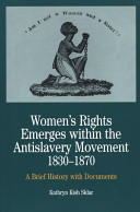 Women s Rights Emerges Within the Anti Slavery Movement  1830 1870