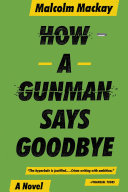 How a Gunman Says Goodbye Trilogy A Deanston Scottish Crime Book