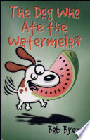 The Dog who Ate the Watermelon