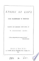 Lyrics of love  from Shakespeare to Tennyson  selected and arranged  with notes  by W D  Adams