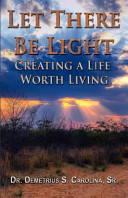 Ebook Let There Be Light - Creating a Life Worth Living Epub Demetrius Carolina Apps Read Mobile