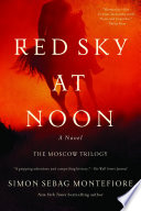 Red Sky at Noon  A Novel  The Moscow Trilogy