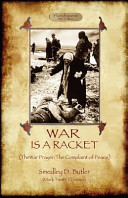 War Is a Racket  With the War Prayer and the Complaint of Peace