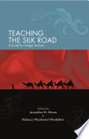 Teaching the Silk Road In The College Classroom Discusses Why And