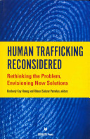 Human trafficking reconsidered : rethinking the problem, envisioning new solutions / Kimberly Kay Ho