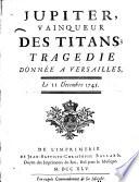 Jupiter  vainqueur des Titans  tragedie donn  e    Versailles  le 11 decembre 1745   By F  Collin de Blamont