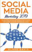 Social Media Marketing 2019: Use the Newest Success Strategies to Master the Best Channels Through YouTube, Instagram, SEO, Facebook, and LinkedIn - Skyrocket Your Personal Brand
