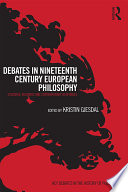 Debates in Nineteenth Century European Philosophy
