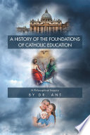 A History of the Foundations of Catholic Education