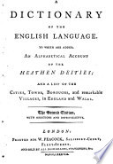 a dictionary of the english language signed j to which are added an alphabetical account of the heathen deities and a list of the cities c in england and wales