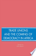 Trade Unions and the Coming of Democracy in Africa