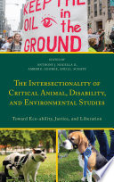 The Intersectionality of Critical Animal  Disability  and Environmental Studies