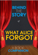 What Alice Forgot  Behind the Story  A Book Companion