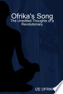 Ofrika's Song: the Unedited Thoughts of a Revolutionary Poems Written By Ize Ofrika This Actor Artist