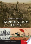 Encyclopedia of the Age of Imperialism  1800 1914  A K