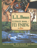 L L  Bean Ultimate Book of Fly Fishing