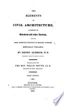 The elements of civil architecture  according to Vitruvius and other ancients  and the most approved practice of modern authors especially Palladio