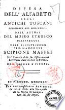 Difesa dell alfabeto degli antichi toscani pubblicato nel 1737  dall autore del Museo Etrusco disapprovato dall illustrissimo     Scipione Maffei nel tomo 5  delle sue Osservazioni letterarie date in luce in Verona  Con tavole e figure