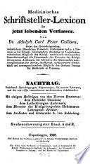 Medicinisches Schriftsteller-Lexicon der jetzt lebenden Aerzte, Wundärzte, Geburtshelfer, Apotheker und Naturforscher aller gebildeten Völker