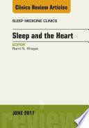 Sleep and the Heart  An Issue of Sleep Medicine Clinics  E Book