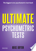 Ultimate psychometric tests [electronic resource] : over 1000 verbal numerical, diagrammatic and IQ practice tests / Mike Bryon.