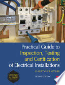 Practical Guide to Inspection  Testing and Certification of Electrical Installations