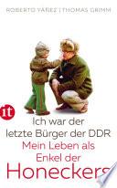 Ich war der letzte Bürger der DDR