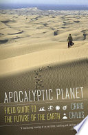 Apocalyptic planet field guide to the everending Earth /
