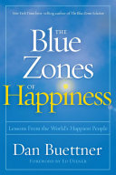 The Blue Zones Of Happiness Secrets Of The World S Happiest Places
