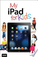 My iPad for Kids  Covers iOS 6 on iPad 3rd or 4th generation  and iPad mini