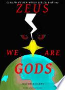 Zeus  We are Gods