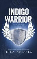 Indigo Warrior   a Guide for Indigo Adults and the Parents of Indigo Children