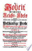 Die Hoheit des Teutschen Reichs-Adels, wordurch derselbe zu Chur- und Fürstlichen Dignitäten erhoben wird, das ist vollständige Probe der Ahnen ... adelicher Familien ...