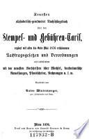 Neuestes alphabetisch-geordnetes Nachschlagebuch über den Stempel- und Gebühren-Tarif, erg. mit allen bis Ende Mai 1876 erschienenen Nachtragsgesetzen und Verordnungen (etc.).
