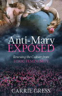 The Anti-Mary Exposed: Rescuing the Culture of Toxic Femininity