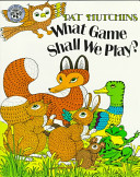 What Game Shall We Play? Pat Hutchins Cover