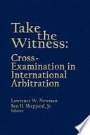 Take the Witness  Cross examination in International Arbitration