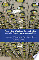 Emerging Wireless Technologies And The Future Mobile Internet