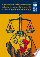 Compendium Of Key Documents Relating To Human Rights And Hiv In Eastern And Southern Africa