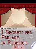 I Segreti Per Parlare In Pubblico  Tecniche e Strategie di Comunicazione Verbale   Ebook Italiano   Anteprima Gratis