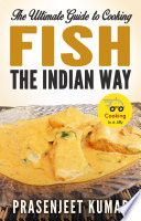The Ultimate Guide to Cooking Fish the Indian Way