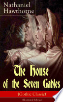 The House of the Seven Gables  Gothic Classic    Illustrated Edition
