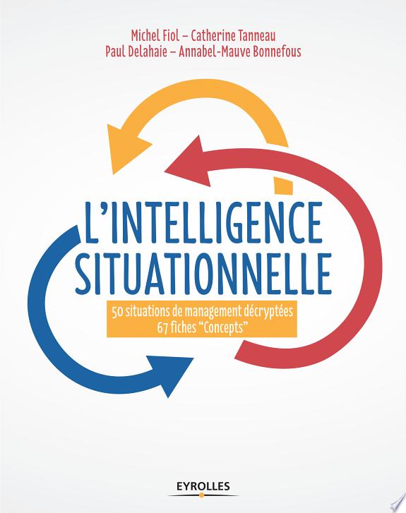 L'intelligence situationnelle : 50 situations de management décryptées, 67 fiches