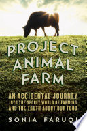 Project Animal Farm  An Accidental Journey into the Secret World of Farming and the Truth About Our Food
